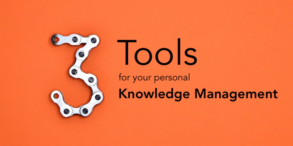 The 3 most important tool categories for your personal knowledge management