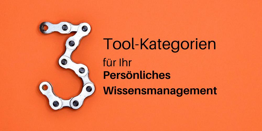 Die 3 wichtigsten Tool-Kategorien für Ihr Persönliches Wissensmanagement